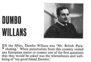 Dumbo Willans, born in 1918, was celebrated in an article in the second issue of the BPA magazineSport Parachutist published in autumn 1964. His life story is summarised in this obituary published in The Guardian in 2004.
